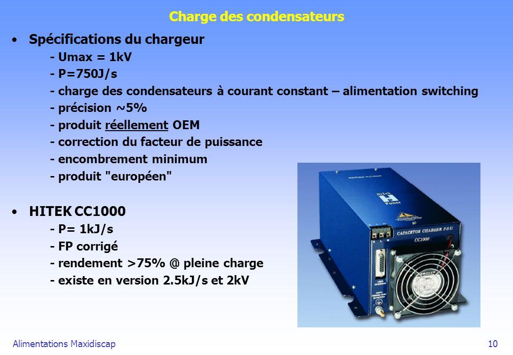 Alimentations Maxidiscap10 Charge des condensateurs Spécifications du chargeur - Umax = 1kV - P=750J/s - charge des condensateurs à courant constant –