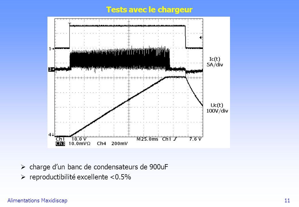 Alimentations Maxidiscap11 Tests avec le chargeur charge dun banc de condensateurs de 900uF reproductibilité excellente <0.5%