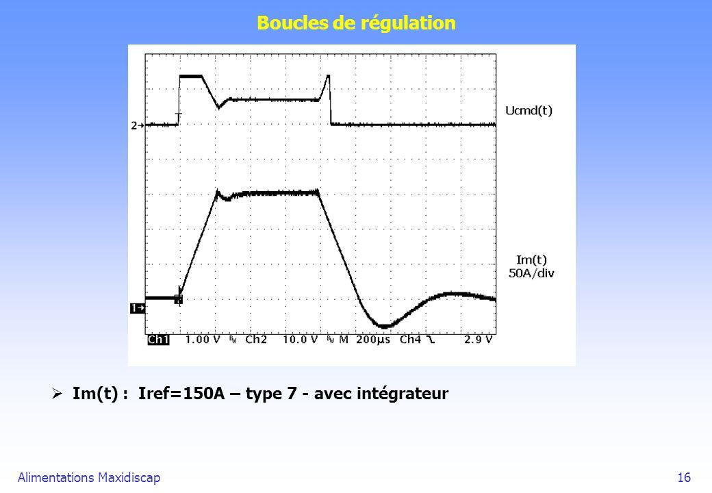 Alimentations Maxidiscap16 Boucles de régulation Im(t) : Iref=150A – type 7 - avec intégrateur