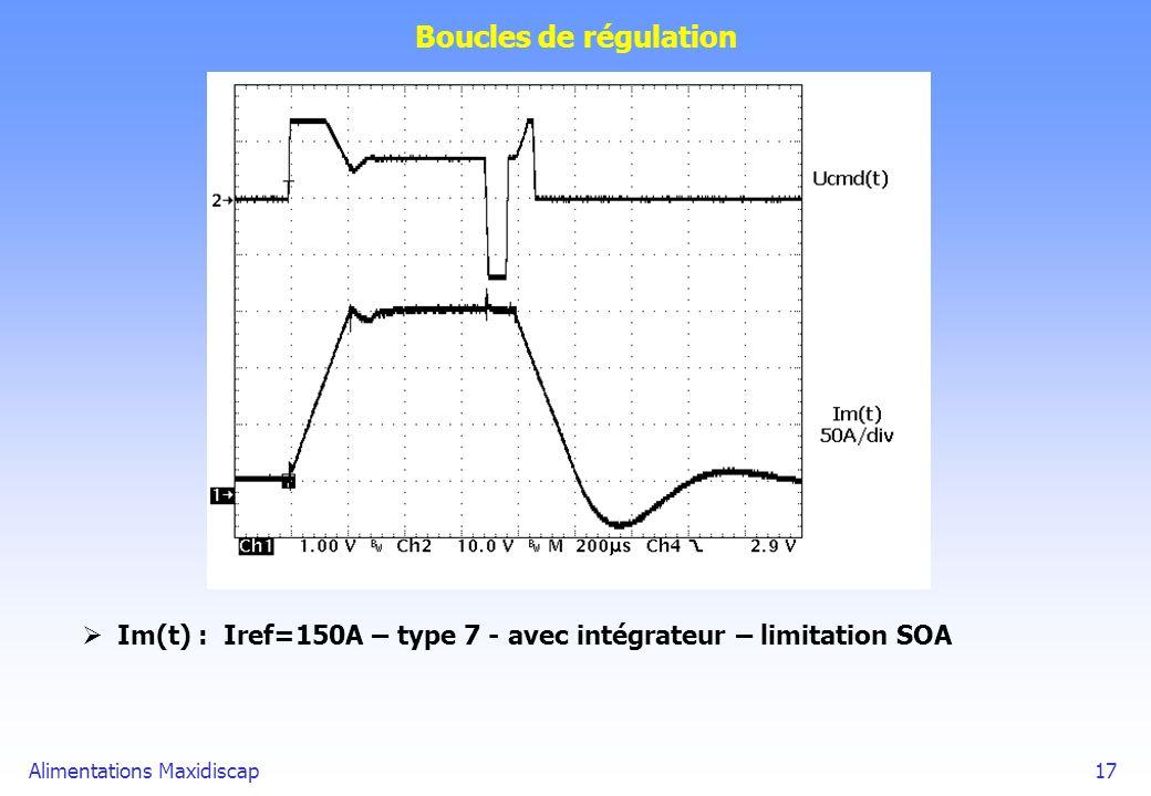 Alimentations Maxidiscap17 Boucles de régulation Im(t) : Iref=150A – type 7 - avec intégrateur – limitation SOA