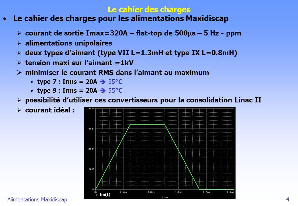 Alimentations Maxidiscap4 Le cahier des charges Le cahier des charges pour les alimentations Maxidiscap courant de sortie Imax=320A – flat-top de 500