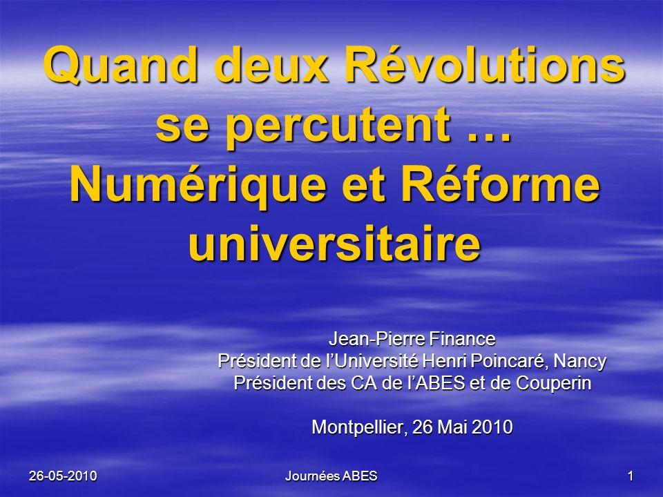 26-05-2010Journées ABES1 Quand deux Révolutions se percutent … Numérique et Réforme universitaire Jean-Pierre Finance Président de lUniversité Henri P