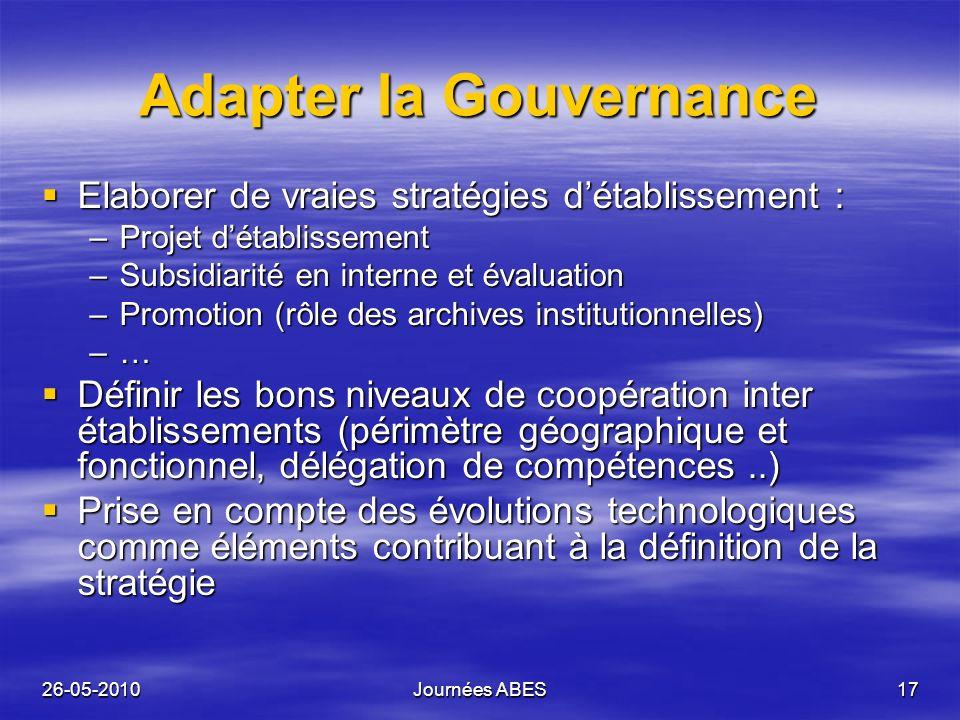 26-05-2010Journées ABES17 Adapter la Gouvernance Elaborer de vraies stratégies détablissement : Elaborer de vraies stratégies détablissement : –Projet