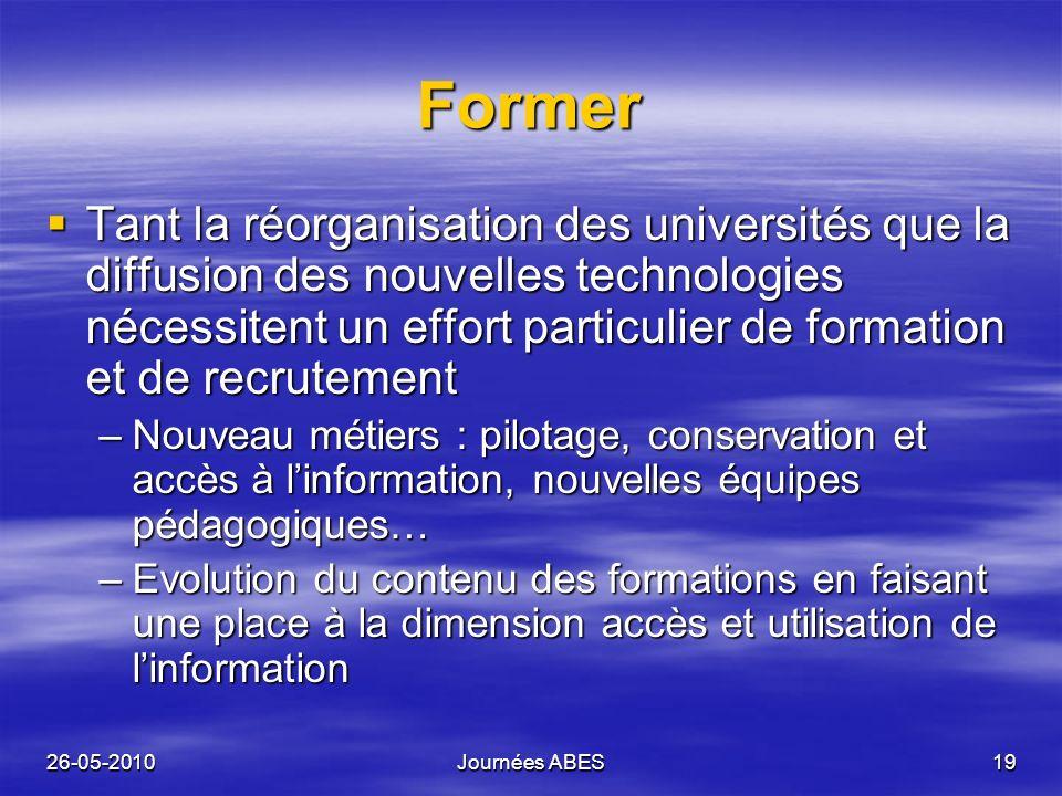 26-05-2010Journées ABES19 Former Tant la réorganisation des universités que la diffusion des nouvelles technologies nécessitent un effort particulier