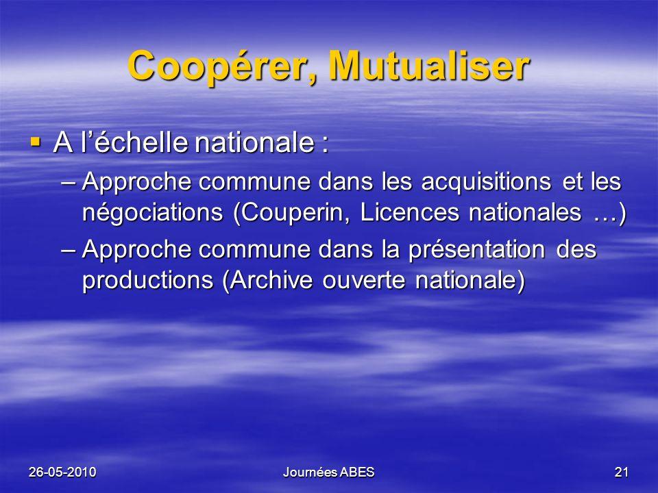 26-05-2010Journées ABES21 Coopérer, Mutualiser A léchelle nationale : A léchelle nationale : –Approche commune dans les acquisitions et les négociatio
