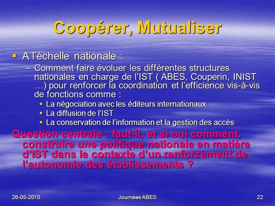 26-05-2010Journées ABES22 Coopérer, Mutualiser A léchelle nationale : A léchelle nationale : –Comment faire évoluer les différentes structures nationa