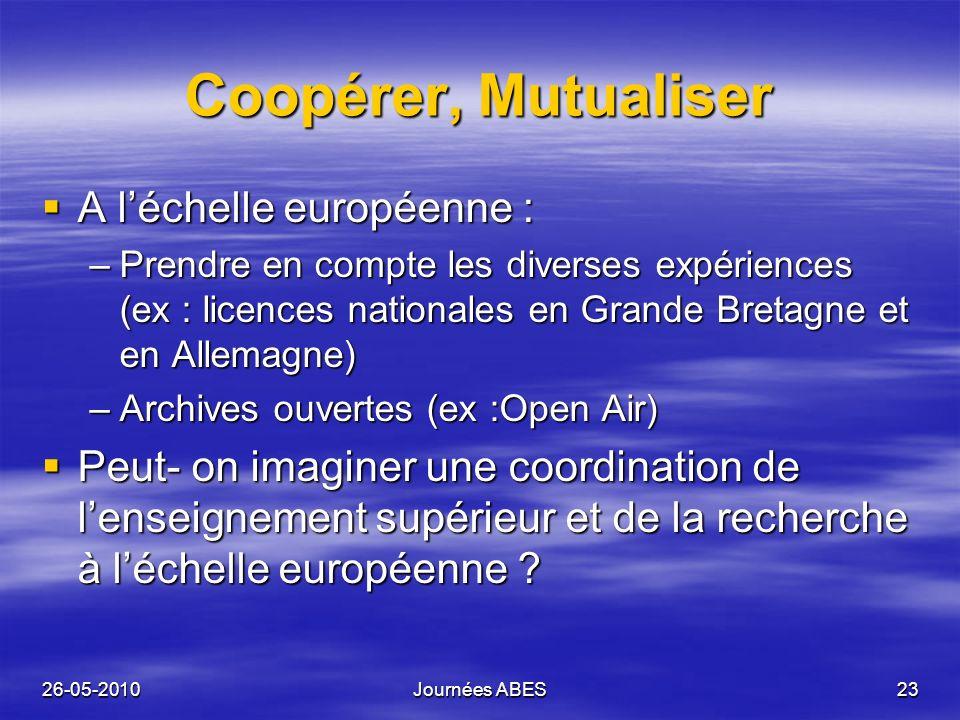 26-05-2010Journées ABES23 Coopérer, Mutualiser A léchelle européenne : A léchelle européenne : –Prendre en compte les diverses expériences (ex : licen