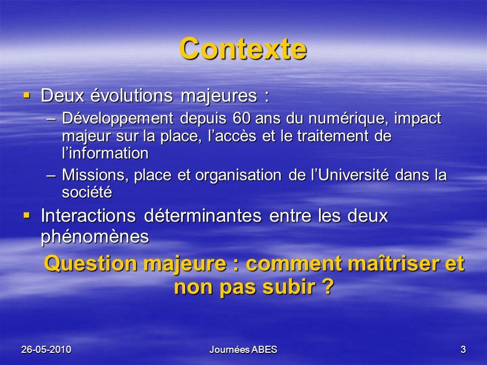 26-05-2010Journées ABES3 Contexte Deux évolutions majeures : Deux évolutions majeures : –Développement depuis 60 ans du numérique, impact majeur sur l