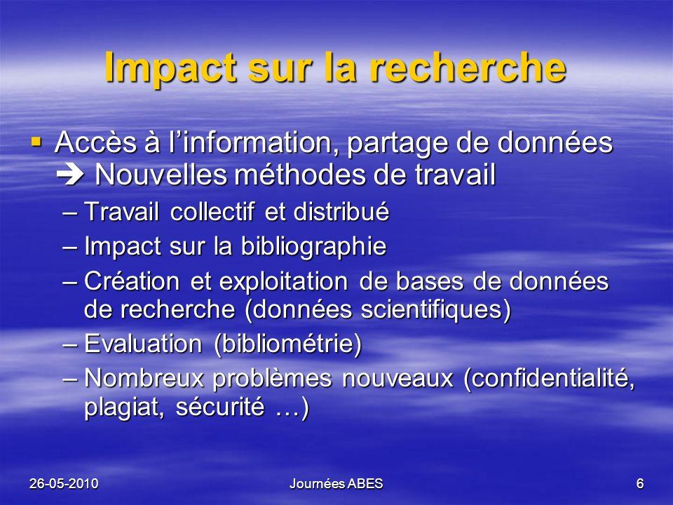 26-05-2010Journées ABES6 Impact sur la recherche Accès à linformation, partage de données Nouvelles méthodes de travail Accès à linformation, partage