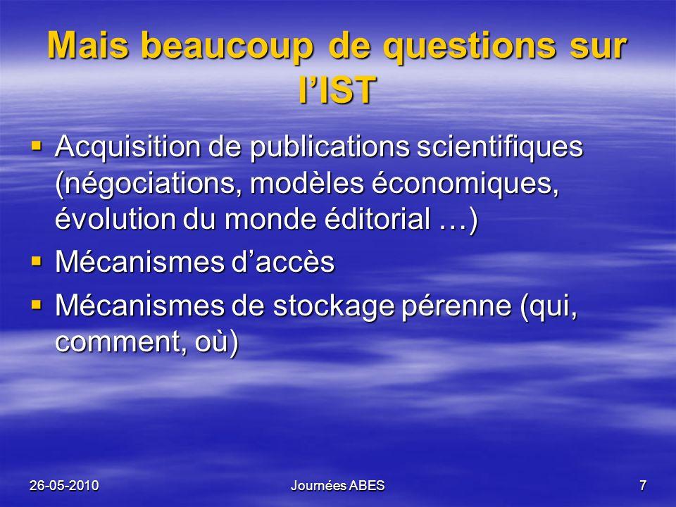 26-05-2010Journées ABES7 Mais beaucoup de questions sur lIST Acquisition de publications scientifiques (négociations, modèles économiques, évolution d