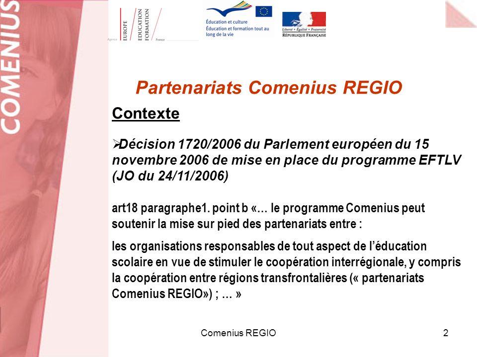 Comenius REGIO2 Partenariats Comenius REGIO Décision 1720/2006 du Parlement européen du 15 novembre 2006 de mise en place du programme EFTLV (JO du 24/11/2006) art18 paragraphe1.