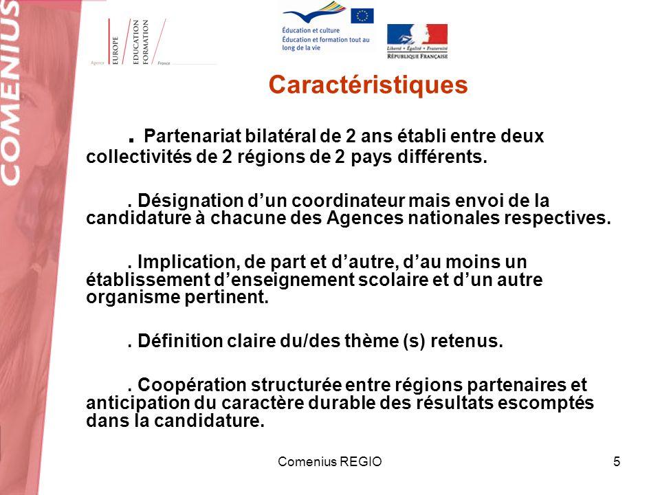 Comenius REGIO5 Caractéristiques. Partenariat bilatéral de 2 ans établi entre deux collectivités de 2 régions de 2 pays différents.. Désignation dun c