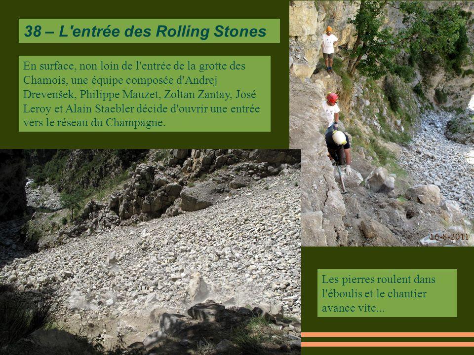 16-8-2011 En surface, non loin de l entrée de la grotte des Chamois, une équipe composée d Andrej Drevenšek, Philippe Mauzet, Zoltan Zantay, José Leroy et Alain Staebler décide d ouvrir une entrée vers le réseau du Champagne.