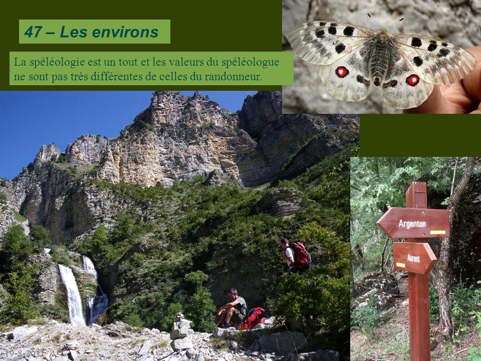 47 – Les environs 19-8-2011 La spéléologie est un tout et les valeurs du spéléologue ne sont pas très différentes de celles du randonneur.
