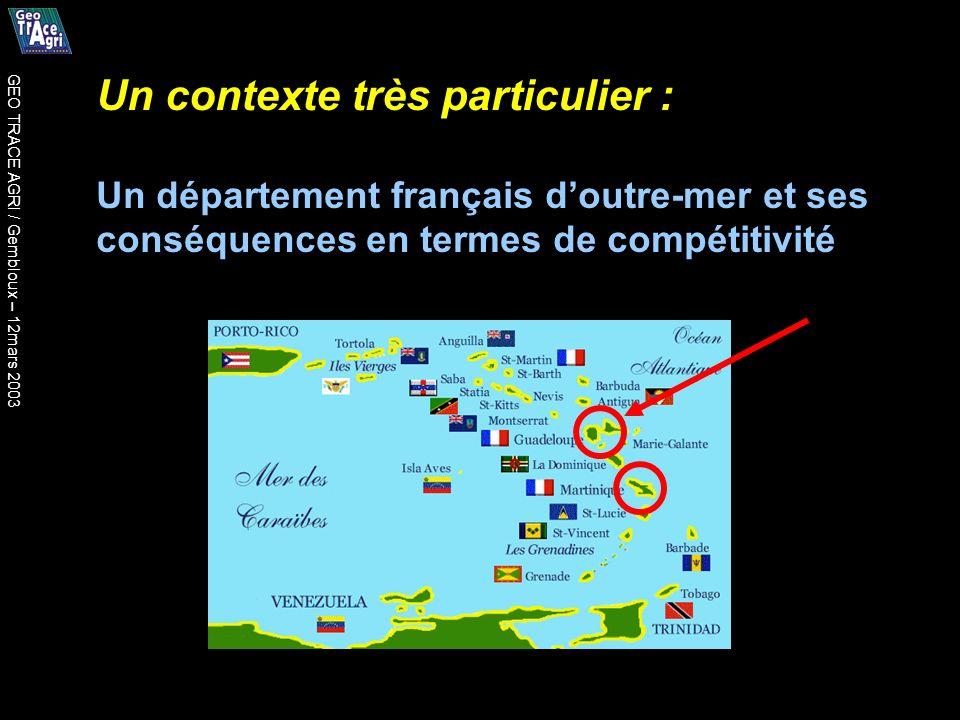 Un contexte très particulier : Un département français doutre-mer et ses conséquences en termes de compétitivité GEO TRACE AGRI / Gembloux – 12mars 2003