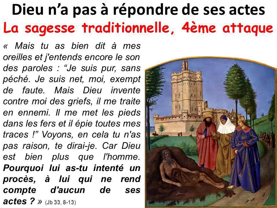 Dieu na pas à répondre de ses actes La sagesse traditionnelle, 4ème attaque « Mais tu as bien dit à mes oreilles et j entends encore le son des paroles : Je suis pur, sans péché.