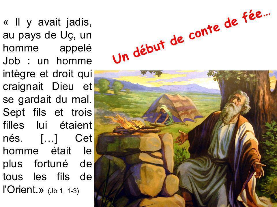 « Il y avait jadis, au pays de Uç, un homme appelé Job : un homme intègre et droit qui craignait Dieu et se gardait du mal.
