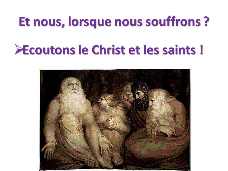Et nous, lorsque nous souffrons .Ecoutons le Christ et les saints .