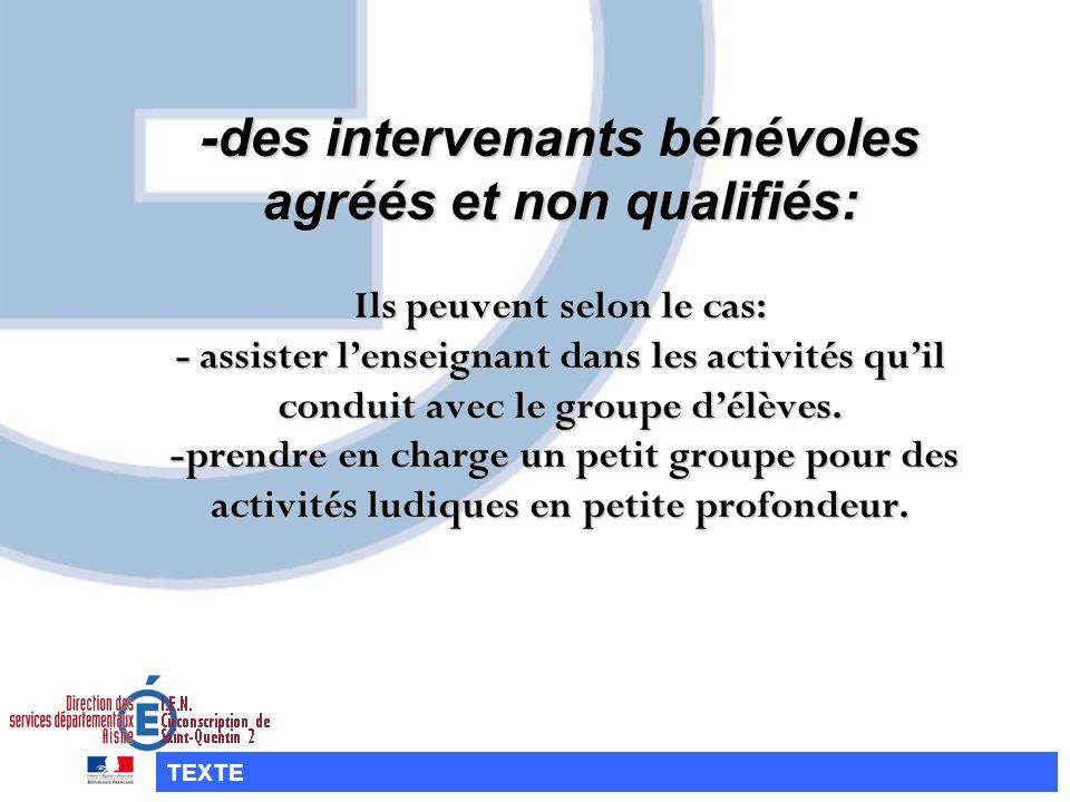 -des intervenants bénévoles agréés et non qualifiés: Ils peuvent selon le cas: - assister lenseignant dans les activités quil conduit avec le groupe d