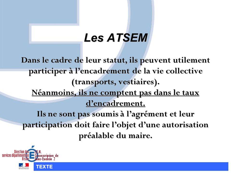 Les ATSEM Dans le cadre de leur statut, ils peuvent utilement participer à lencadrement de la vie collective (transports, vestiaires). Néanmoins, ils