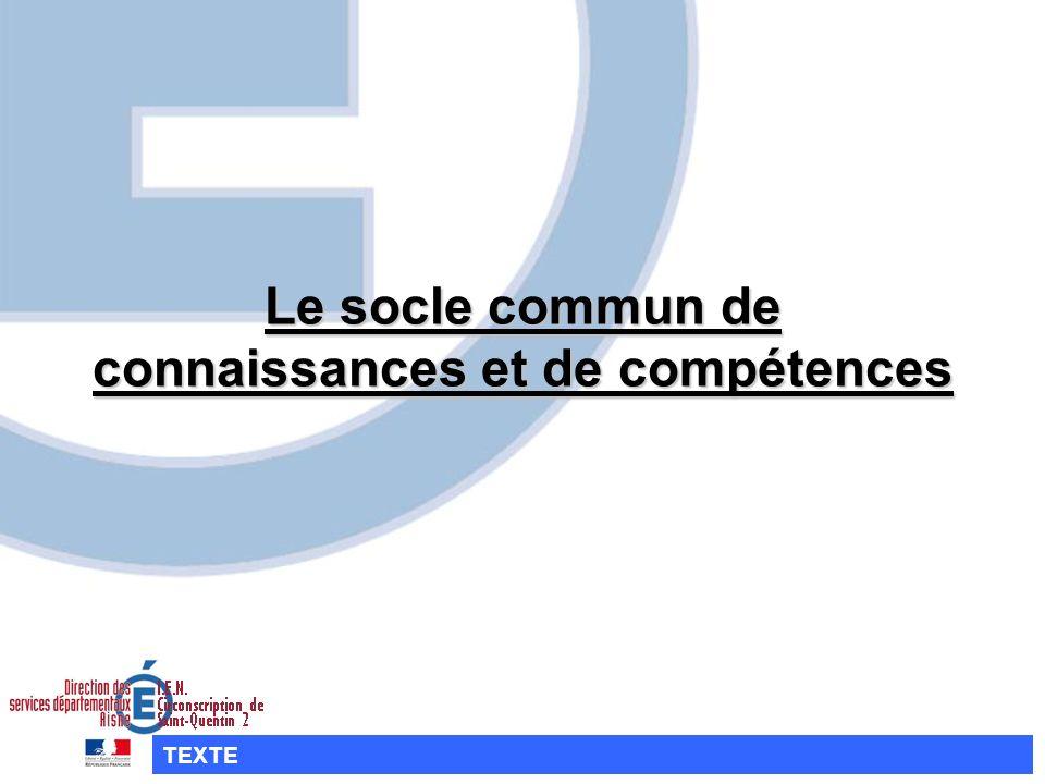 Le socle commun de connaissances et de compétences TEXTE