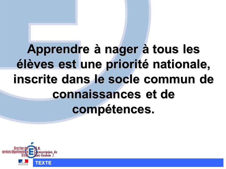 Apprendre à nager à tous les élèves est une priorité nationale, inscrite dans le socle commun de connaissances et de compétences. TEXTE