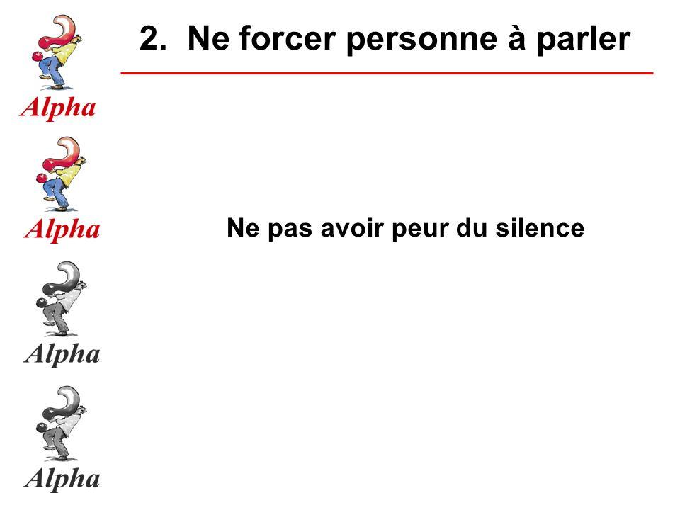 2. Ne forcer personne à parler Ne pas avoir peur du silence