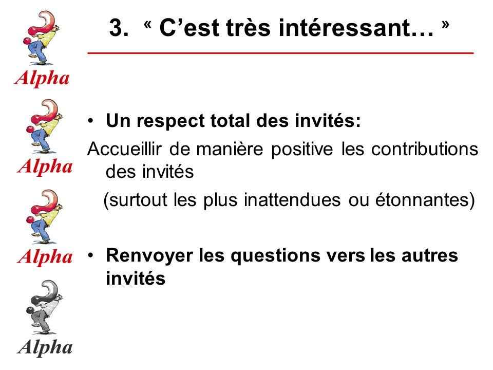 3. « Cest très intéressant… » Un respect total des invités: Accueillir de manière positive les contributions des invités (surtout les plus inattendues