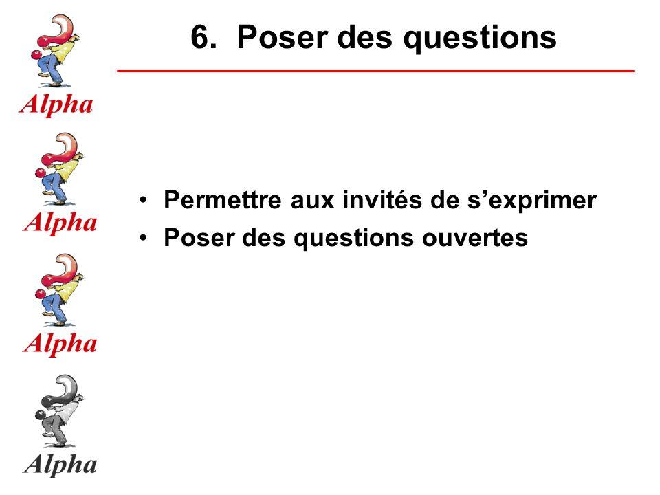 6. Poser des questions Permettre aux invités de sexprimer Poser des questions ouvertes