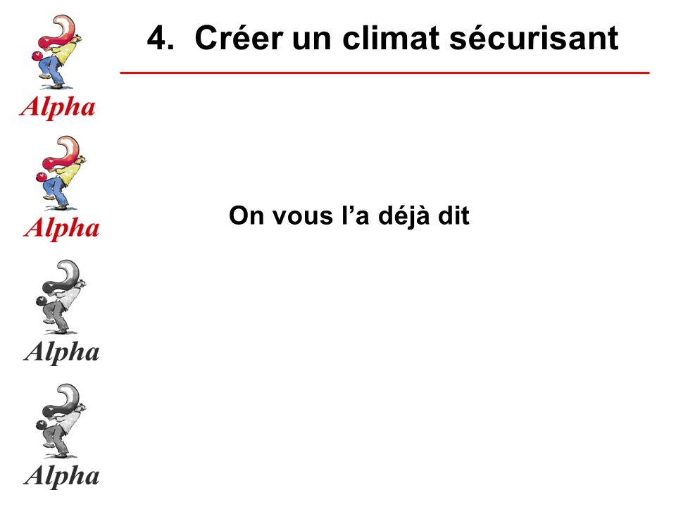 4. Créer un climat sécurisant On vous la déjà dit
