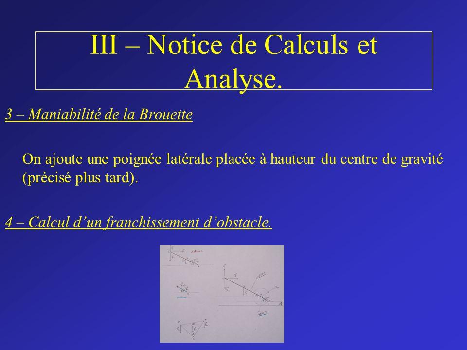 III – Notice de Calculs et Analyse. 3 – Maniabilité de la Brouette On ajoute une poignée latérale placée à hauteur du centre de gravité (précisé plus