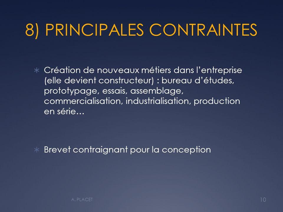 8) PRINCIPALES CONTRAINTES Création de nouveaux métiers dans lentreprise (elle devient constructeur) : bureau détudes, prototypage, essais, assemblage