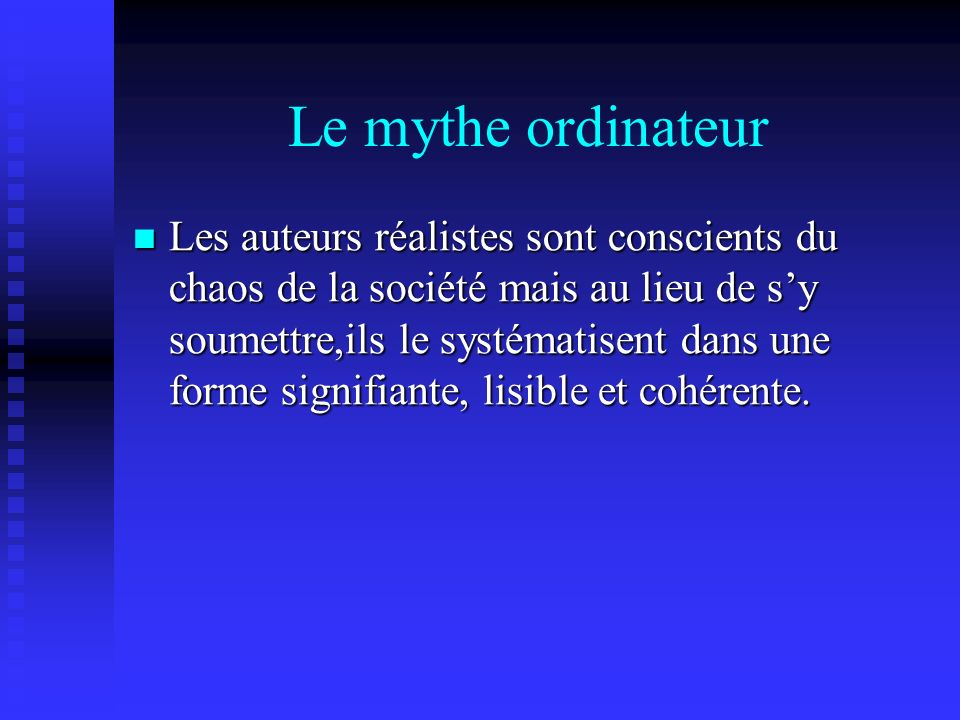 Le mythe ordinateur Les auteurs réalistes sont conscients du chaos de la société mais au lieu de sy soumettre,ils le systématisent dans une forme signifiante, lisible et cohérente.