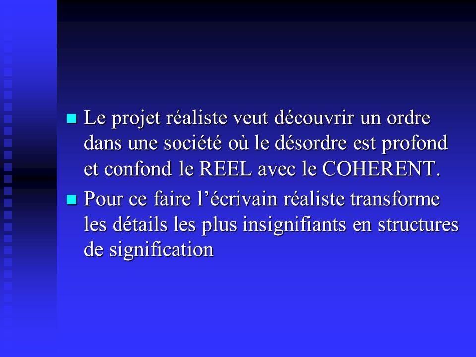 Le projet réaliste veut découvrir un ordre dans une société où le désordre est profond et confond le REEL avec le COHERENT.