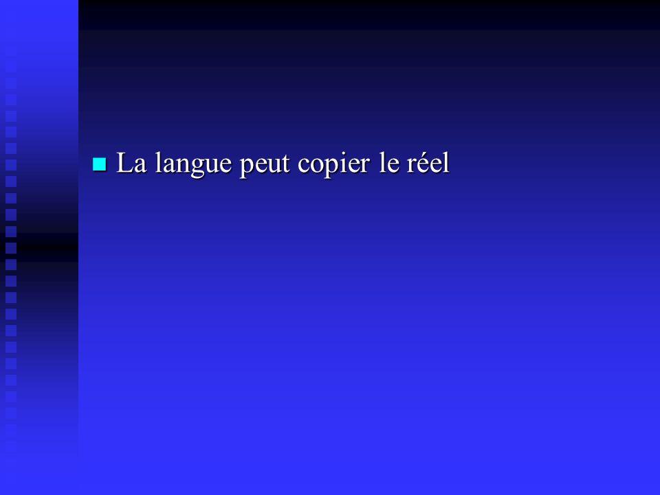La langue peut copier le réel La langue peut copier le réel