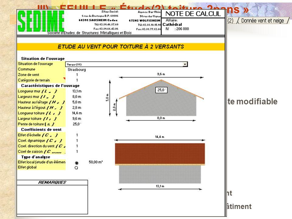 III) FEUILLE « Étude(2) toiture 2pans » Paramètres spécifiques à louvrage : Situation de louvrage Dimensions de louvrage Coefficient de vent Type dana