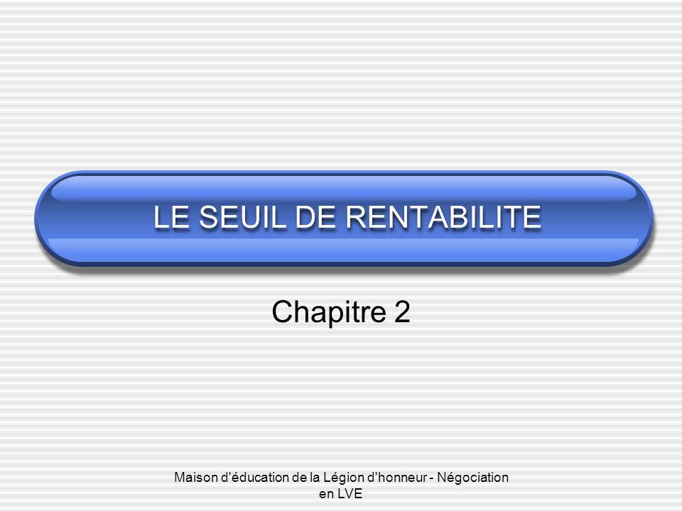 Maison d éducation de la Légion d honneur - Négociation en LVE LE SEUIL DE RENTABILITE Chapitre 2