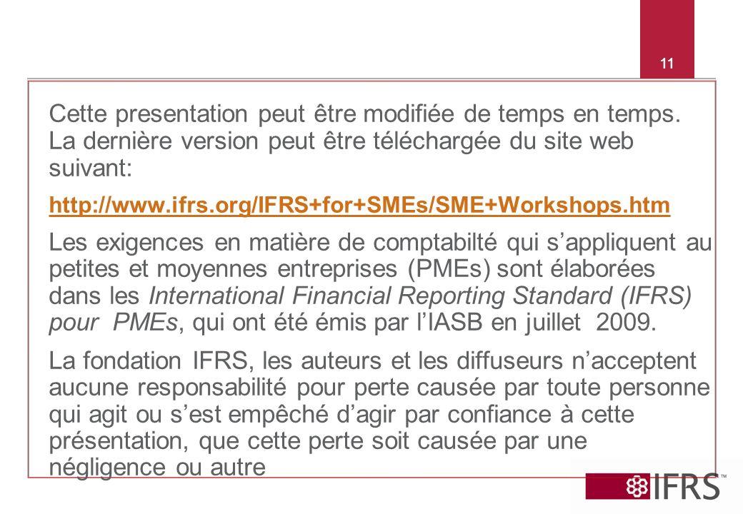 11 Cette presentation peut être modifiée de temps en temps. La dernière version peut être téléchargée du site web suivant: http://www.ifrs.org/IFRS+fo