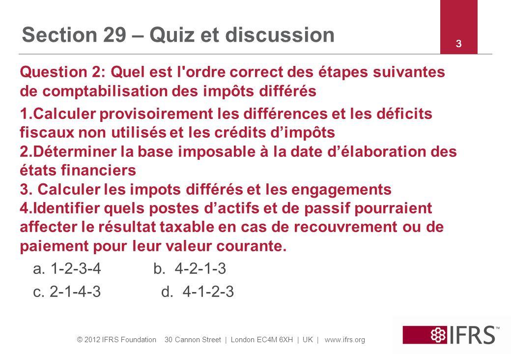 © 2012 IFRS Foundation 30 Cannon Street | London EC4M 6XH | UK | www.ifrs.org 33 Section 29 – Quiz et discussion Question 2: Quel est l'ordre correct