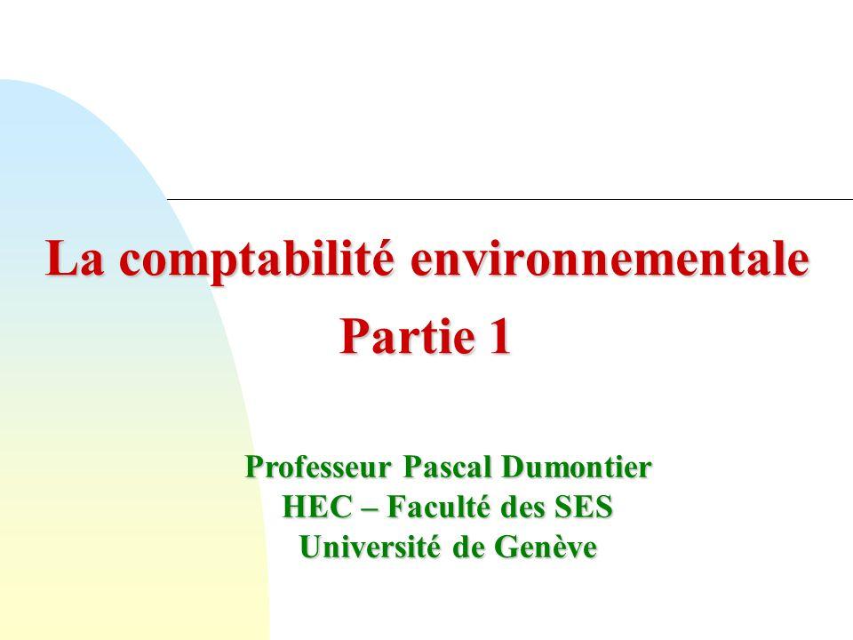 La comptabilité environnementale Partie 1 Professeur Pascal Dumontier HEC – Faculté des SES Université de Genève