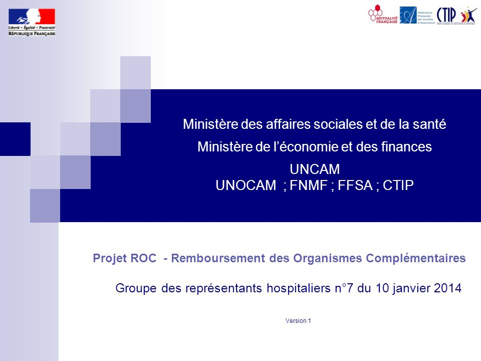 1 Ministère des affaires sociales et de la santé Ministère de léconomie et des finances UNCAM UNOCAM ; FNMF ; FFSA ; CTIP Projet ROC - Remboursement d