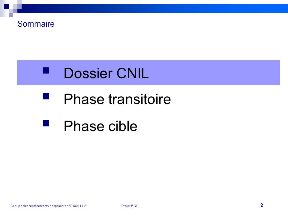 2 Groupe des représentants hospitaliers n°7 100114 V1Projet ROC Sommaire Dossier CNIL Phase transitoire Phase cible