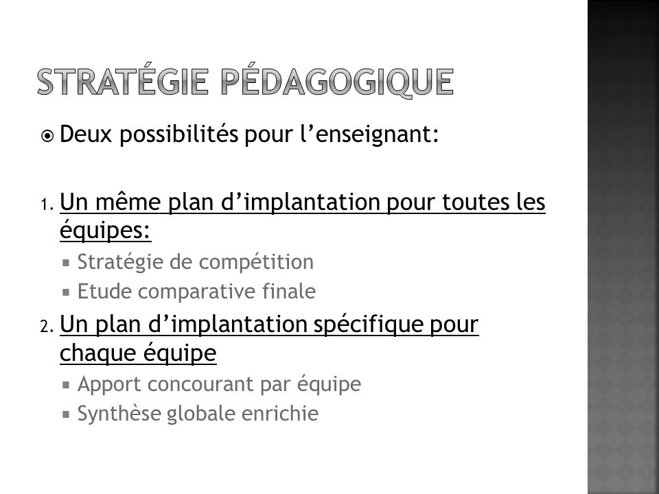 Deux possibilités pour lenseignant: 1. Un même plan dimplantation pour toutes les équipes: Stratégie de compétition Etude comparative finale 2. Un pla