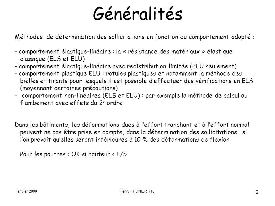 janvier 2008Henry THONIER (T6) 2 Généralités Méthodes de détermination des sollicitations en fonction du comportement adopté : - comportement élastiqu