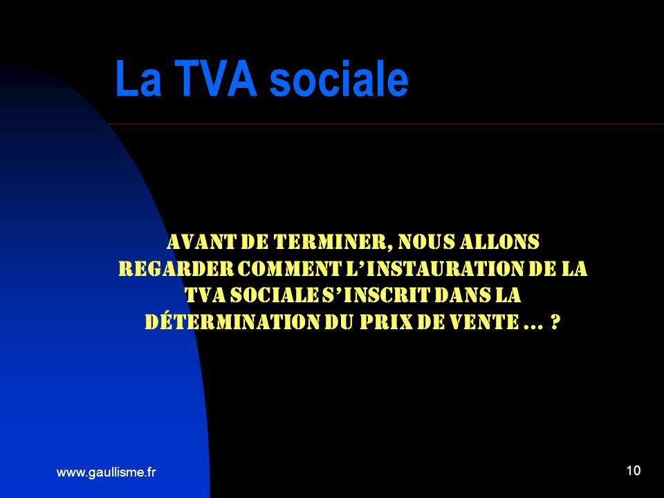 www.gaullisme.fr 10 La TVA sociale Avant de terminer, nous allons regarder comment linstauration de la TVA sociale sinscrit dans la détermination du prix de vente … ?