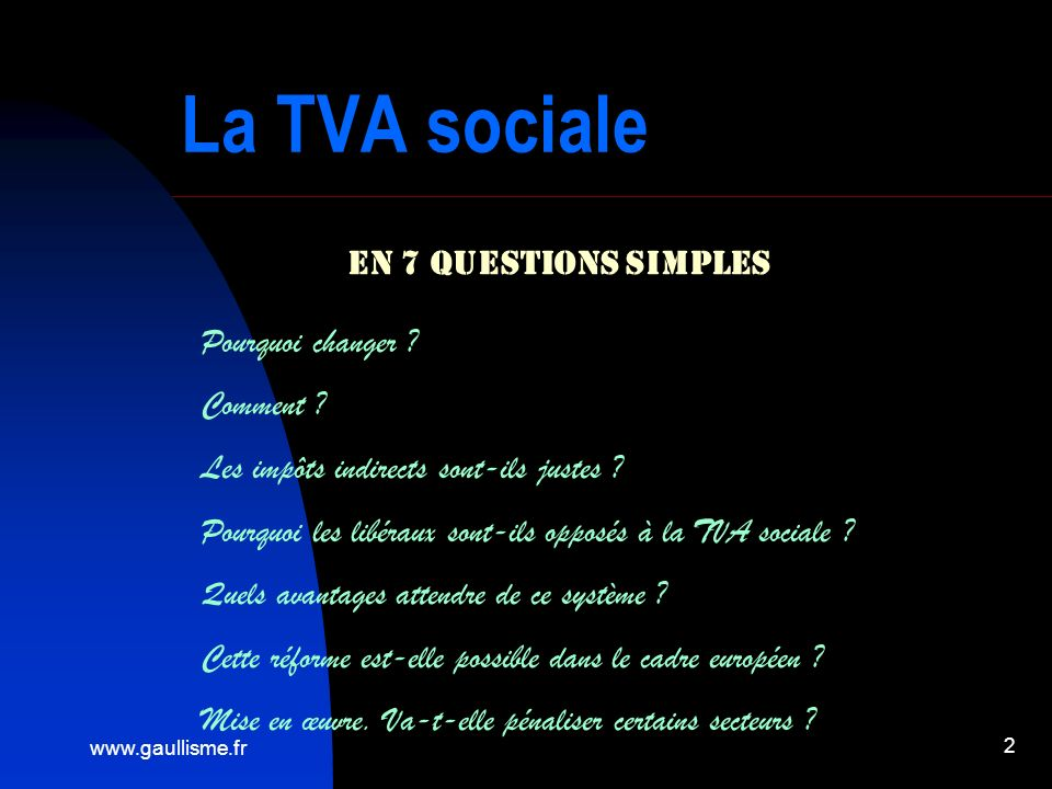 www.gaullisme.fr 2 La TVA sociale En 7 questions simples Pourquoi changer ? Comment ? Les impôts indirects sont-ils justes ? Pourquoi les libéraux son