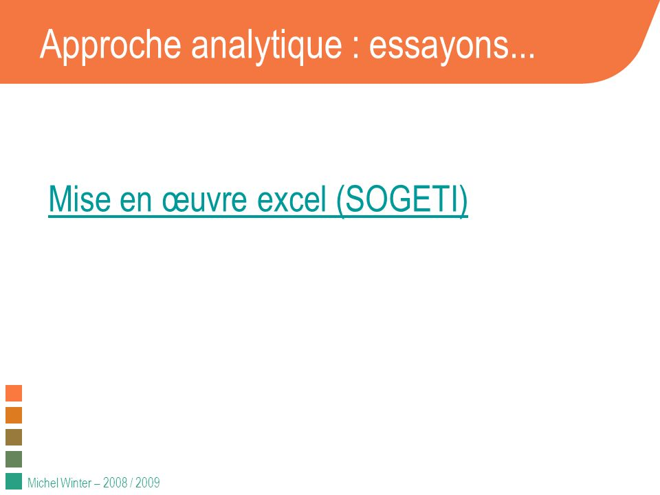 Michel Winter – 2008 / 2009 Approche analytique : essayons... Mise en œuvre excel (SOGETI)