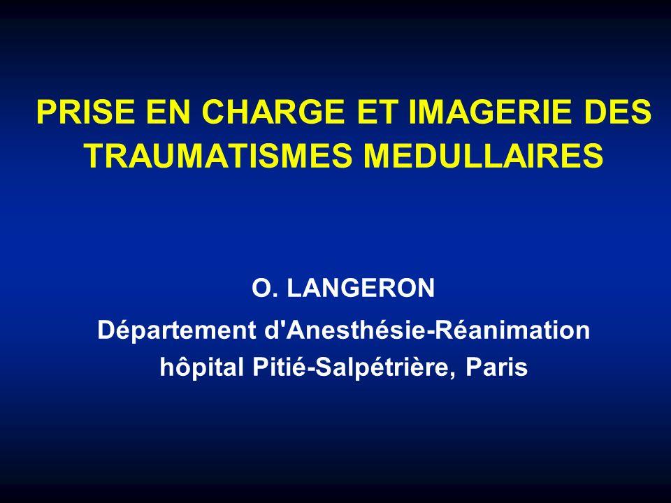 PRISE EN CHARGE ET IMAGERIE DES TRAUMATISMES MEDULLAIRES O. LANGERON Département d'Anesthésie-Réanimation hôpital Pitié-Salpétrière, Paris