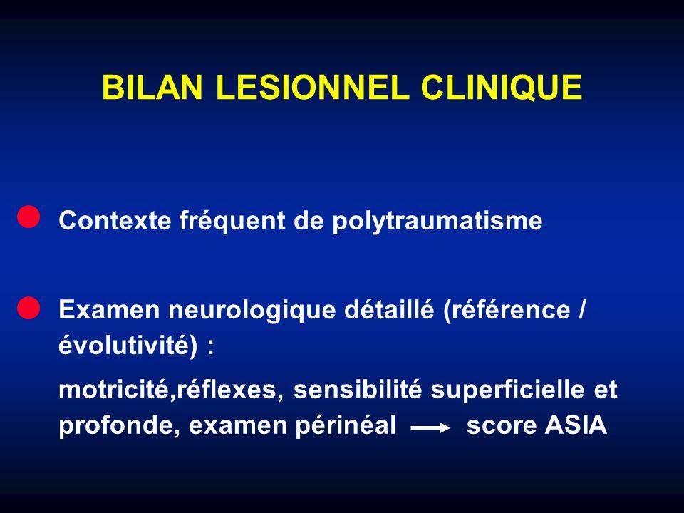 BILAN LESIONNEL CLINIQUE Contexte fréquent de polytraumatisme Examen neurologique détaillé (référence / évolutivité) : motricité,réflexes, sensibilité