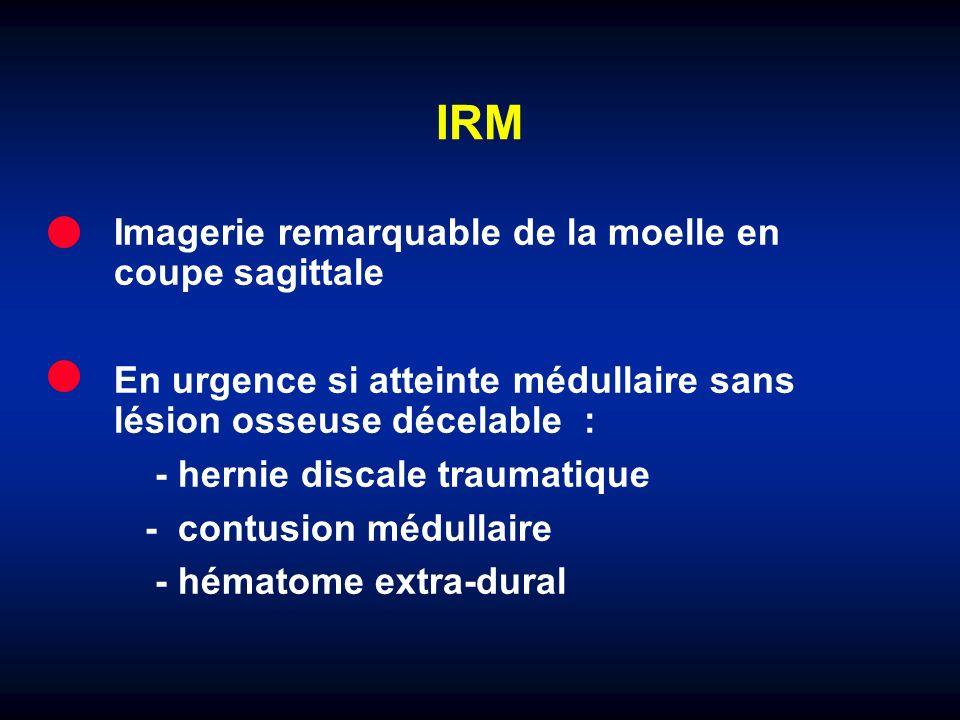 IRM Imagerie remarquable de la moelle en coupe sagittale En urgence si atteinte médullaire sans lésion osseuse décelable : - hernie discale traumatiqu